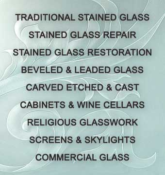 Stained Glass Westlake Village and Silva Glassworks specializing in Traditional Stained Glass, Stained Glass Repair, Stained Glass Restoration, Beveled & Leaded Glass, Carved Etched & Cast, Cabinets & Wine Cellars,  Religious Glasswork, Screens & Skylights and Commercial Glass.